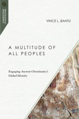 A Multitude of All Peoples: Engaging Ancient Christianity's Global Identity - eBook