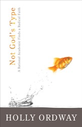 Not God's Type: A Rational Academic Finds a Radical Faith - eBook