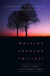 Walking Through Twilight: A Wife's Illness-A Philosopher's Lament - eBook