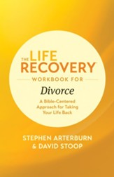 The Life Recovery Workbook for Divorce: A Bible-Centered Approach for Taking Your Life Back - eBook
