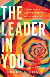 The Leader in You: Discovering Your Unexpected Path to Influence - eBook