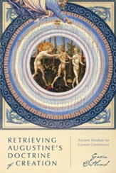 Retrieving Augustine's Doctrine of Creation: Ancient Wisdom for Current Controversy - eBook