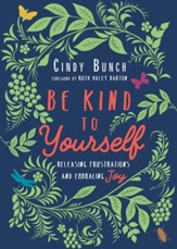 Be Kind to Yourself: Releasing Frustrations and Embracing Joy - eBook