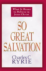 So Great Salvation: What It Means to Believe in Jesus Christ - eBook