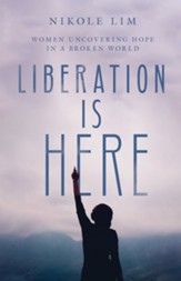 Liberation Is Here: Women Uncovering Hope in a Broken World - eBook