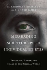 Misreading Scripture with Individualist Eyes: Patronage, Honor, and Shame in the Biblical World - eBook