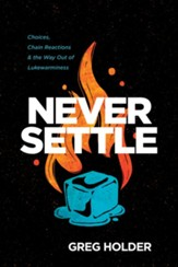 Never Settle: Choices, Chain Reactions, and the Way Out of Lukewarminess - eBook