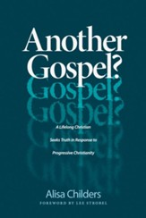 Another Gospel?: The Journey of a Lifelong Christian Seeking the Truth in Response to Progressive Christianity - eBook