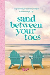 Sand Between Your Toes: Inspirations for a Slower, Simpler, and More Soulful Life - eBook