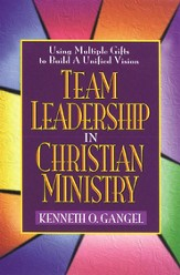 Team Leadership In Christian Ministry: Using Multiple Gifts to Build a Unified Vision - eBook