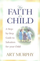 The Faith of a Child: A Step-by-Step Guide to Salvation for Your Child - eBook