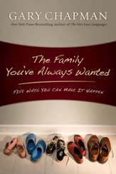 The Family You've Always Wanted: Five Ways You Can Make It Happen - eBook