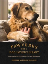 Pawverbs for a Dog Lover's Heart: Inspiring Stories of Friendship, Fun, and Faithfulness - eBook