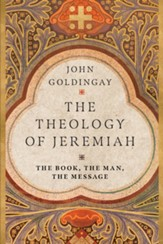 The Theology of Jeremiah: The Book, the Man, the Message - eBook