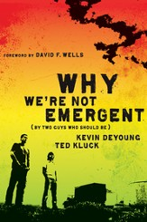 Why We're Not Emergent: By Two Guys Who Should Be - eBook
