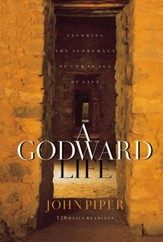 A Godward Life: Savoring the Supremacy of God in All of Life - eBook