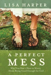A Perfect Mess: Why You Don't Have to Worry About Being Good Enough for God - eBook