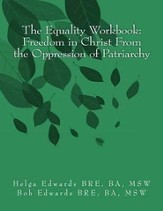 The Equality Workbook: Freedom in Christ from the Oppression of Patriarchy
