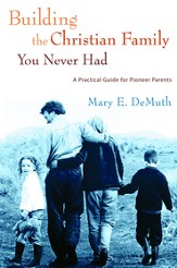 Building the Christian Family You Never Had: A Practical Guide for Pioneer Parents - eBook