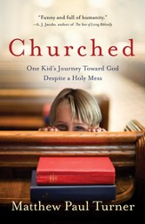 Churched: One Kid's Journey Toward God Despite a Holy Mess - eBook