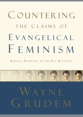 Countering the Claims of Evangelical Feminism: Biblical Responses to the Key Questions - eBook