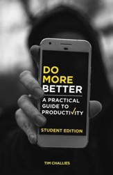 Do More Better: A Practical Guide to Productivity - Student Edition