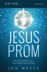 Jesus Prom: Life Gets Fun When You Love People Like God Does (Study Guide With DVD)