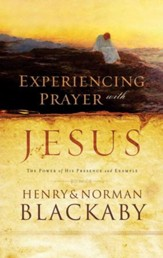 Experiencing Prayer with Jesus: The Power of His Presence and Example - eBook
