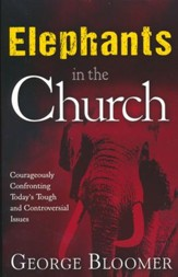 Elephants In The Church: Courageously Confronting Today's Tough and Controversial Issues