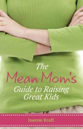 The Mean Mom's Guide to Raising Great Kids