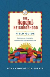 The Hopeful Neighborhood Field Guide: Six Sessions on Pursuing the Common Good Right Where You Live - eBook