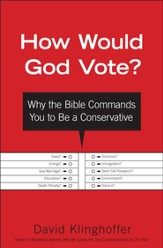 How Would God Vote?: Why the Bible Commands You to Be a Conservative - eBook