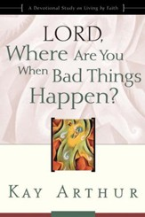 Lord, Where Are You When Bad Things Happen?: A Devotional Study on Living by Faith - eBook