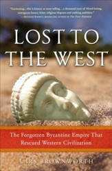 Lost to the West: The Forgotten Byzantine Empire That Rescued Western Civilization - eBook