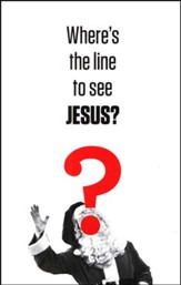 Where's the Line to See Jesus? (ESV), Pack of 25 Tracts