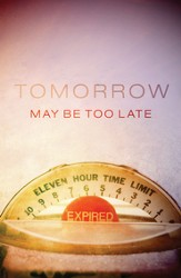 Tomorrow May Be Too Late (KJV), Pack of 25 Tracts