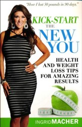 Kick-Start the New You: Health and Weight-Loss Tips for Amazing Results