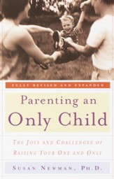 Parenting an Only Child: The Joys and Challenges of Raising Your One and Only - eBook