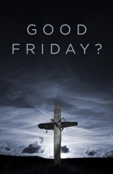 Good Friday? (ESV), Pack of 25 Tracts