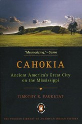 Cahokia: Ancient America's Great  City on the Mississippi