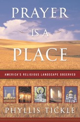 Prayer Is a Place: America's Religious Landscape Observed - eBook