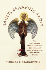 Saints Behaving Badly: The Cutthroats, Crooks, Trollops, Con Men, and Devil-Worshippers Who Became Saints - eBook