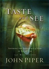 Taste and See: Savoring the Supremacy of God in All of Life - eBook