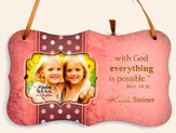 Personalized, With God Everything Is Possible, Hanging Photo Plaque, Pink