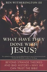 What Have They Done With Jesus: Beyond Strange Theories and Bad History- Why We Can Trust the Bible