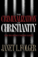 The Criminalization of Christianity: Read This Book Before It Becomes Illegal! - eBook