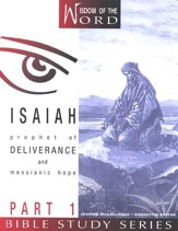 Isaiah Part 1, Prophet of Deliverance and Messianic Hope:  Wisdom of the Word Series