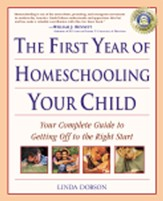The First Year of Homeschooling Your Child: Your Complete Guide to Getting Off to the Right Start - eBook