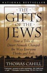 The Gifts of the Jews: How a Tribe of Desert Nomads Changed the Way Everyone Thinks and Feels - eBook