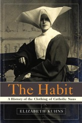 The Habit: A History of the Clothing of Catholic Nuns - eBook